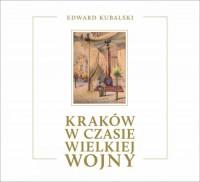 Kraków w czasie Wielkiej Wojny. Szkic kronikarski - okładka książki