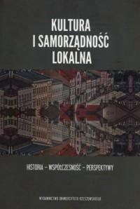 Kultura i samorządność lokalna. Historia - współczesność - perspektywy - okładka książki