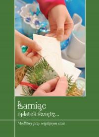 Łamiąc opłatek święty. Modlitwy przy wigilijnym stole - okładka książki
