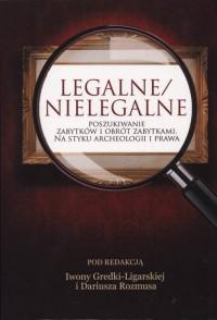 Legalne/nielegalne poszukiwanie zabytków i obrót zabytkami - okładka książki