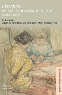 Literatura polsko-żydowska 1861-1918. Studia i szkice - okładka książki