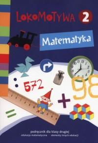 Lokomotywa 2. Matematyka. Szkoła podstawowa. Podręcznik - okładka podręcznika