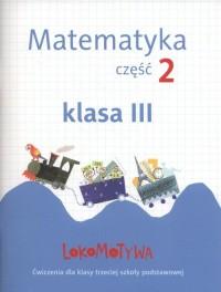 Lokomotywa 3. Matematyka. Szkoła podstawowa. Ćwiczenia cz. 2 - okładka podręcznika