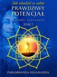 Mądrość Joganandy. Tom 7. Jak obudzić w sobie prawdziwy potencjał - okładka książki