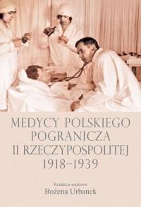 Medycy polskiego pogranicza II Rzeczypospolitej 1918-1939 - okładka książki