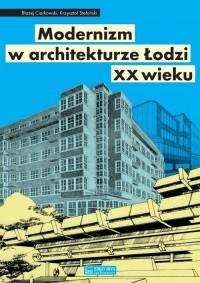 Modernizm w architekturze Łodzi XX wieku - okładka książki