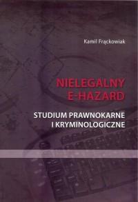 Nielegalny e-hazard. Studium prawnokarne i kryminologiczne - okładka książki