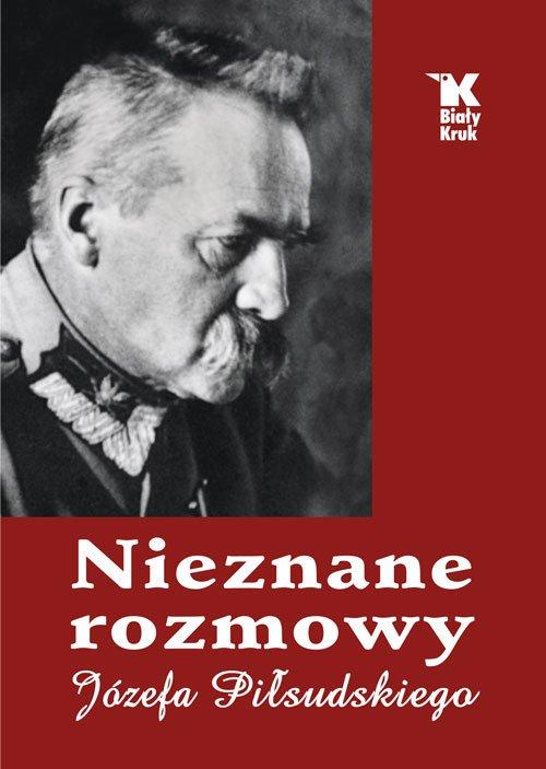 Nieznane rozmowy Józefa Piłsudskiego - okładka książki