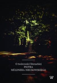 O twórczości literackiej Piotra Müldnera-Nieckowskiego - okładka książki
