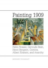 Painting 1909. Pablo Picasso, Gertrude Stein, Henri Bergson, Comics, Albert Einstein, and Anarchy - okładka książki