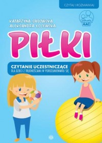 Piłki. Czytanie uczestniczące dla dzieci z trudnościami w porozumiewaniu się - okładka książki