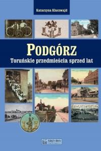 Podgórz. Toruńskie przedmieścia sprzed lat - okładka książki