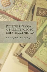Pojęcie ryzyka a przestępczość ubezpieczeniowa - okładka książki