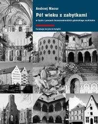 Pół wieku z zabytkami. W życiu i pracach konserwatorskich  gdańskiego architekta - okładka książki