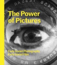 Power of Pictures. Early Soviet Photography, Early Soviet Film - okładka książki