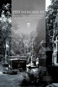 Pro Memoria III. Profesorowie Uniwersytetu Jagiellońskiego spoczywający na cmentarzach Krakowa. 1803-2017 - okładka książki