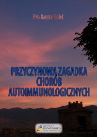 Przyczynowa zagadka chorób autoimmunologicznych. Skąd przychodzą i dokąd wracają - okładka książki