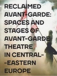Reclaimed Avant-garde Space and Stages of Avant-garde Theatre in Central-Eastern Europe - okładka książki