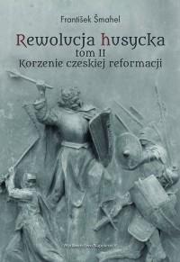Rewolucja husycka. Tom 2. Korzenie czeskiej reformacji - okładka książki