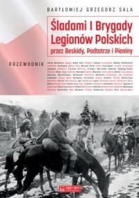 Śladami I Brygady Legionów Polskich przez Beskidy, Podtatrze i Pieniny - okładka książki