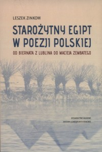 Starożytny Egipt w poezji polskiej. Od Biernata z Lublina do Macieja Zembatego - okładka książki