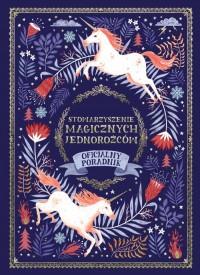 Stowarzyszenie Magicznych Jednorożców. Oficjalny poradnik - okładka książki