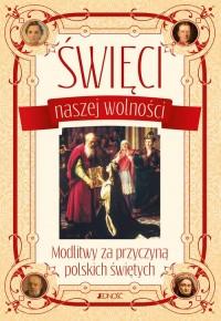 Święci naszej wolności. Modlitwy za przyczyną polskich świętych - okładka książki