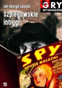 Szpiegowskie intrygi. Seria: Gry wywiadów - okładka książki