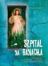 Szpital na Banacha. Dzienniczek o cierpieniu człowieka i miłosierdziu Boga - okładka książki