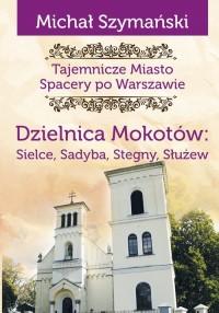 Tajemnicze Miasto. Dzielnica Mokotów. Spacery po Warszawie - okładka książki