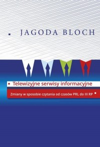 Telewizyjne serwisy informacyjne. Zmiany w sposobie czytania od czasów PRL do III RP - okładka książki
