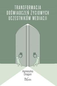 Transformacja doświadczeń życiowych uczestników mediacji - okładka książki