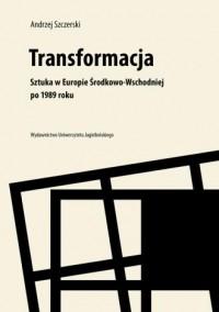 Transformacja. Sztuka w Europie Środkowo-Wschodniej po 1989 roku - okładka książki