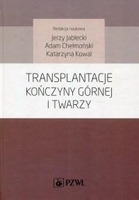 Transplantacje kończyny górnej i twarzy - okładka książki