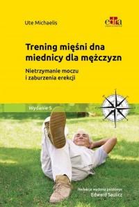 Trening mięśni dna miednicy dla mężczyzn. Nietrzymanie moczu i zaburzenia erekcji - okładka książki
