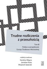 Trudne rozliczenia z przeszłością. tom 2: Polska w perspektywie Europy Środkowo-Wschodniej - okładka książki