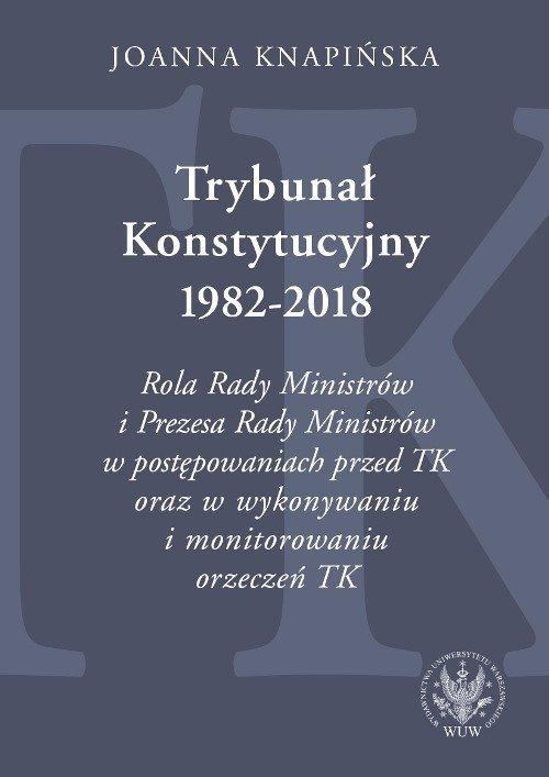 Trybunał Konstytucyjny 1982-2018. - okładka książki