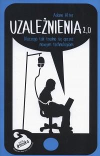 Uzależnienia 2.0. Dlaczego tak trudno się oprzeć nowym technologiom - okładka książki
