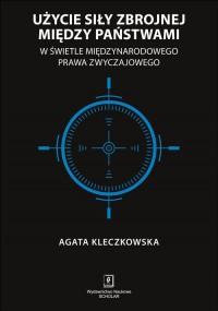 Użycie siły zbrojnej między państwami w świetle międzynarodowego prawa zwyczajowego - okładka książki