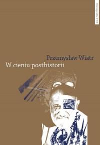 W cieniu posthistorii - okładka książki