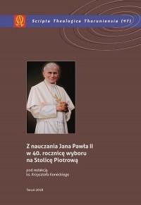 Z nauczania Jana Pawła II w 40 rocznicę wyboru na Stolicę Piotrową. Seria: Scripta Theologica Thoruniensia nr 47 - okładka książki