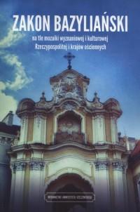 Zakon bazyliański na tle mozaiki wyznaniowej i kulturowej Rzeczypospolitej i krajow ościennych - okładka książki