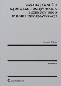 Zasada jawności sądowego postępowania egzekucyjnego w dobie informatyzacji - okładka książki