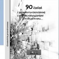 90 zadań z geometrii przestrzennej z pełnymi rozwiązaniami krok po kroku... - okładka książki