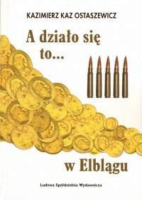 A działo się to... w Elblągu - okładka książki