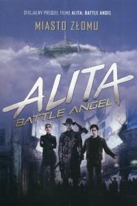 Alita Battle Angel. Miasto złomu - okładka książki