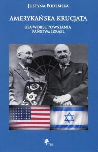Amerykańska krucjata. USA wobec powstania państwa Izrael - okładka książki