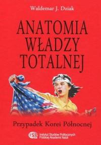 Anatomia władzy totalnej. Przypadek Korei Północnej - okładka książki