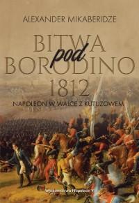 Bitwa pod Borodino 1812. Napoleon w wlace z Kutuzowem - okładka książki