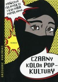 Czarny kolor popkultury. Państwo Islamskie i kultura popularna - okładka książki